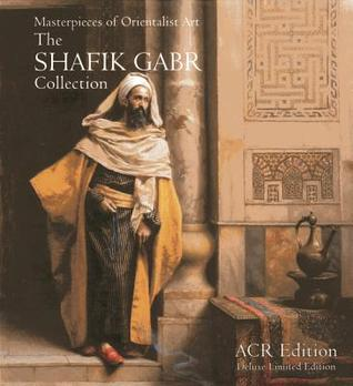 Masterpieces of Orientalist Art: The Shafik Gabr Collection