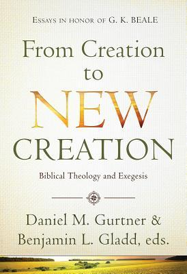 From Creation to New Creation by Daniel Gurtner