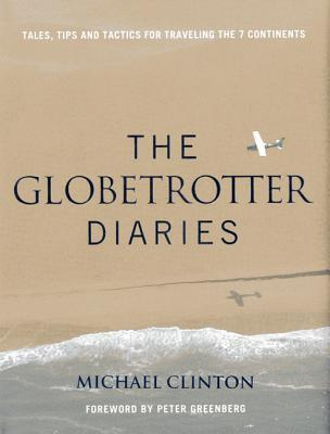 Globetrotter Diaries: Tales, Tips and Tactics for Traveling the 7 Continents