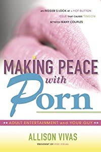 Making Peace with Porn: Adult Entertainment and Your Guy