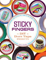 Sticky Fingers: DIY Duct Tape Projects - Easy to Pick Up, Hard to Put Down