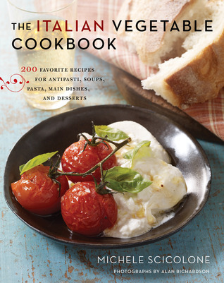 The Italian Vegetable Cookbook 200 Favorite Recipes for Antipasti- Soups- Pasta- Main Dishes- and Desserts