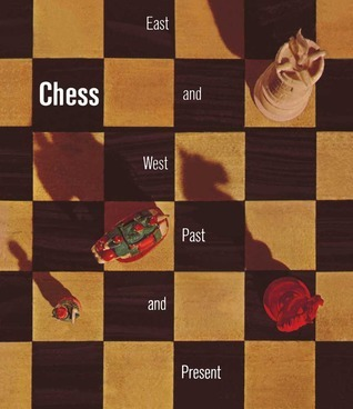 Chess East and West Past and Present A Selection from the Gustavus A Pfeiffer Collection