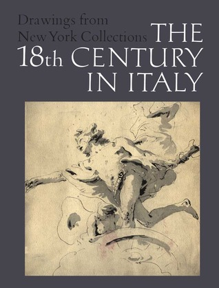 Drawings from New York Collections Vol 3 The Eighteenth Century in Italy
