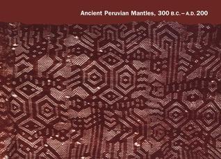 Ancient Peruvian Mantles 300 BC AD 200