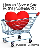 How to Meet a Guy at the Supermarket
