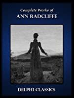 Complete Works of Ann Radcliffe (Illustrated)