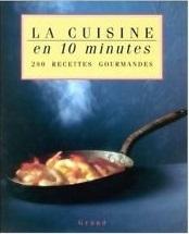 La cuisine en 10 minutes: 200 recettes gourmandes