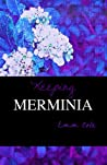 Keeping Merminia by Emm Cole