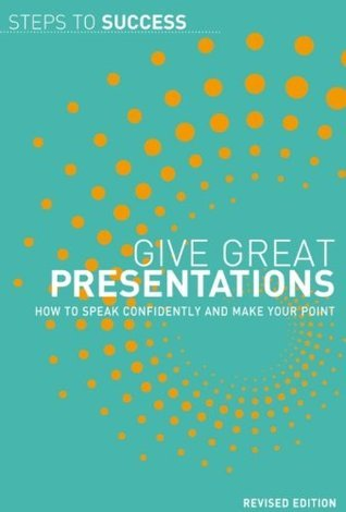 Give-Great-Presentations-How-to-Speak-Confidently-and-Make-Your-Point-