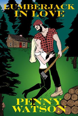 Lumberjack In Love (Lumberjack in Love, #1)