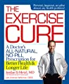 The Exercise Cure: A Sports Doctor's Guide to Maximizing Your Dose of the World's Greatest Medicine