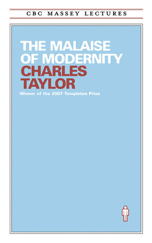 The Malaise Of Modernity by Charles Taylor