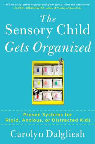 The Sensory Child Gets Organized Proven Systems for Rigid, Anxious, or Distracted Kids