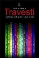 Travesti - Prostituição, Sexo, Gênero e Cultura no Brasil