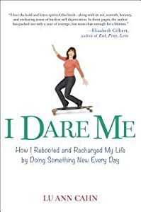 I Dare Me: How I Rebooted and Recharged My Life by Doing Something New Every Day