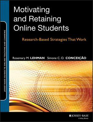 Motivating and Retaining Online Students by Rosemary M. Lehman