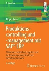 Produktionscontrolling und -Management mit SAP(R) ERP: Effizientes Controlling, Logistik- und Kostenmanagement moderner Produktionssysteme