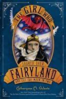 The Girl Who Soared Over Fairyland and Cut the Moon in Two (Fairyland, #3)