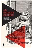 As Origens do Sexo: Uma História da Primeira Revolução Sexual