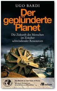 Der geplunderte Planet Die Zukunft des Menschen im Zeitalter schwindender Ressourcen