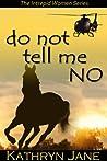 Do Not Tell Me No (Intrepid Women, #1)