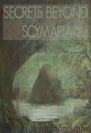 Secrets Beyond Scymaria (Secrets Beyond Scymaria, #1)