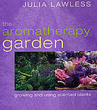 The Aromatherapy Garden: Growing and Using Scented Plants