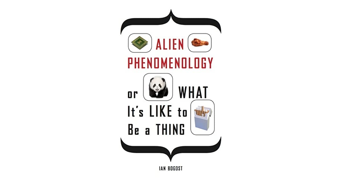 Alien phenomenology or what its like to be a thing by ian bogost fandeluxe Gallery