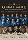 A Great Game: The Forgotten Leafs & The Rise of Professional Hockey ebook review