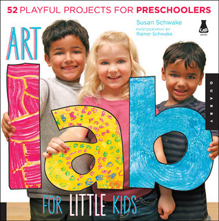 Art Lab for Little Kids 52 Playful Projects for Preschoolers
