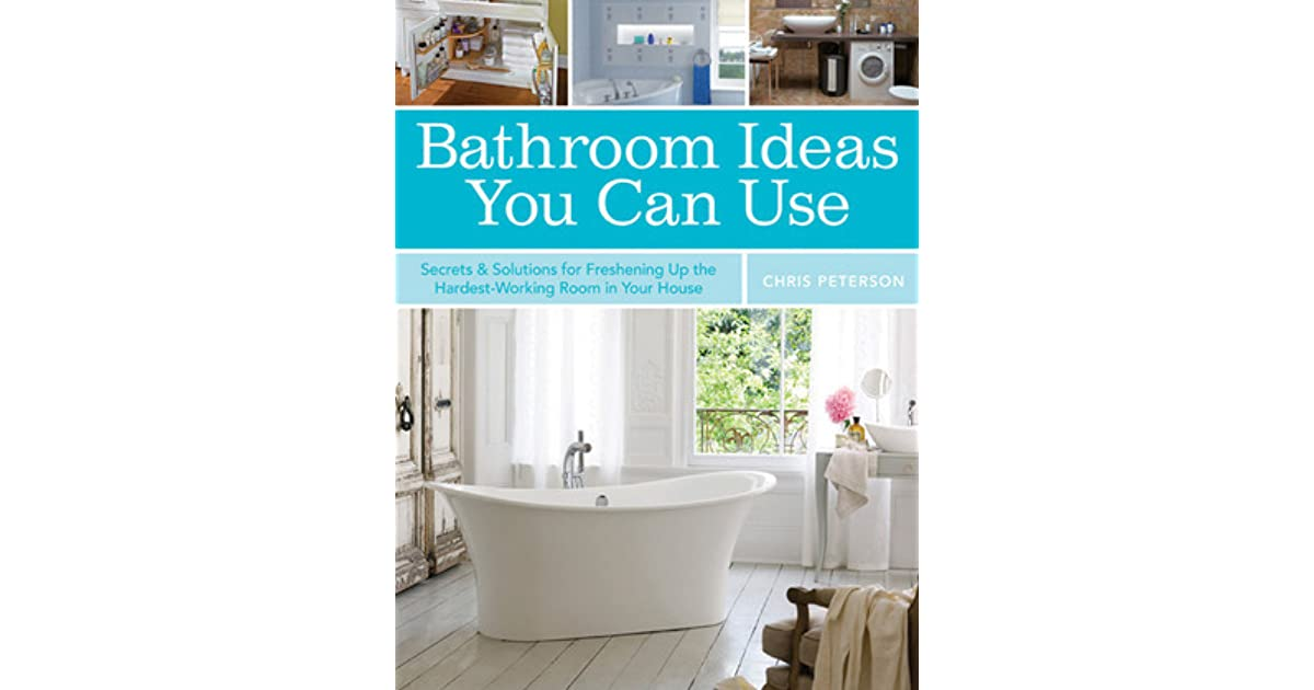 bathroom ideas you can use secrets solutions for freshening up the hardest working room in your house by chris peterson - Bathroom Ideas You Can Use