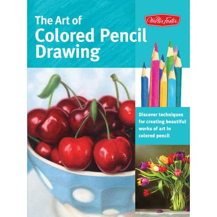 The Art Of Colored Pencil Drawing Discover Techniques For