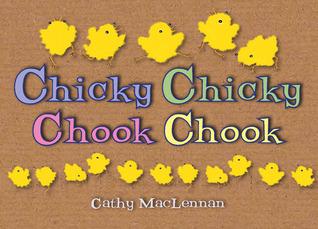Chicky Chicky Chook Chook by Cathy MacLennan