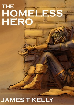 The Homeless Hero by James T.  Kelly