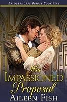 His Impassioned Proposal (The Bridgethorpe Brides)