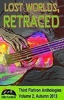 Lost Worlds, Retraced (Third Flatiron Anthologies, Volume 2, August 2013)