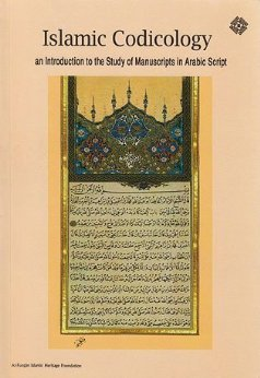 Islamic Codicology: An Introduction to the Study of Manuscripts in Arabic Script