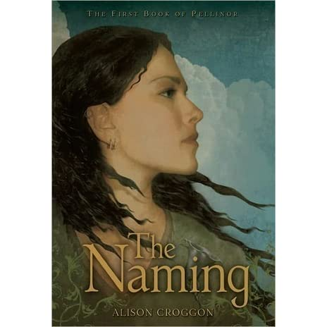 The Naming (The Books of Pellinor, #1) by Alison Croggon