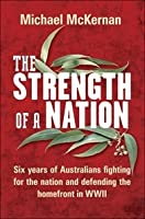 The Strength Of A Nation   Six Years Of Australians Fighting For The Nation And Defending The Homefront In Wwii