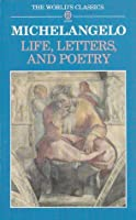 Michelangelo: Life, Letters, and Poetry
