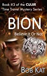 BION (Believe It Or Not) (CUL8R Time Travel Mystery, #3)