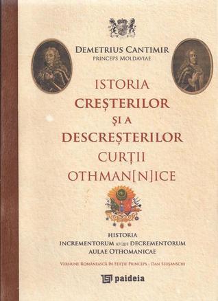 Istoria creşterilor si a descreşterilor curţii othman[n]ice / Historia incrementorum atque decrementorum aulae Othomanicae Dimitrie Cantemir, Dan Slușanschi
