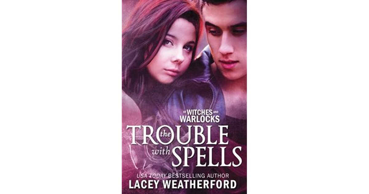 The Trouble With Spells Of Witches And Warlocks 1 By Lacey Weatherford