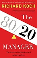The 80/20 Manager: The Secret to Working Less and Achieving More