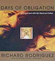 Days of Obligation: An Argument with My Mexican Father