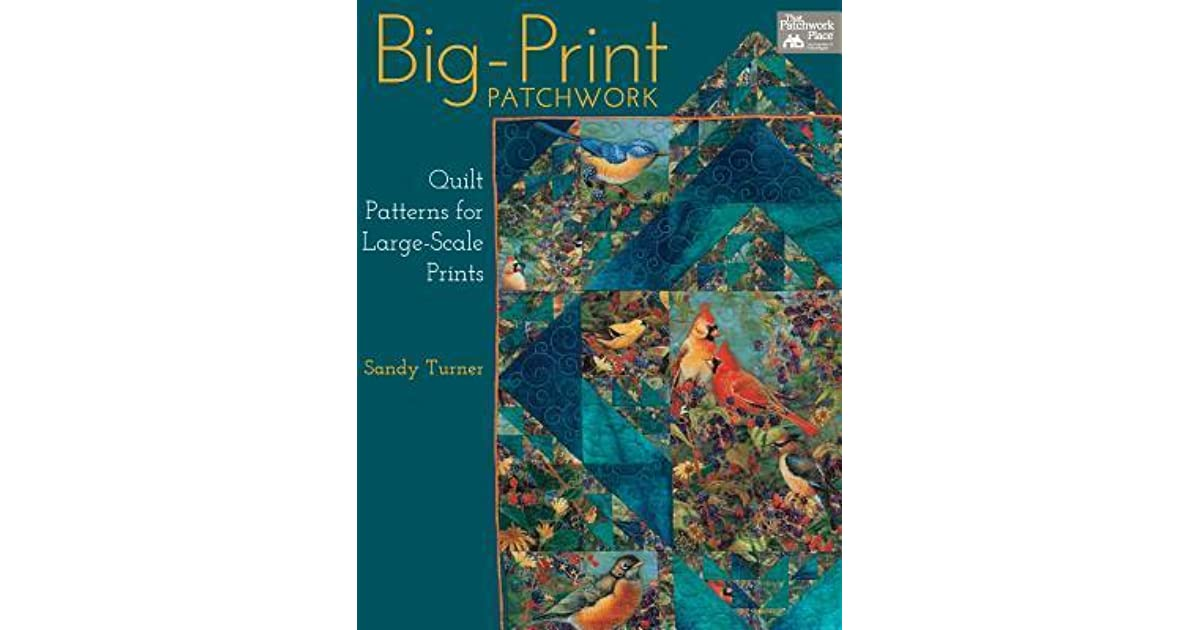 Big Print Patchwork Quilt Patterns For Large Scale Prints By Sandy