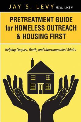 Pretreatment Guide for Homeless Outreach & Housing First: Helping Couples, Youth, and Unaccompanied Adults