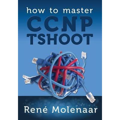 How to master ccnp tshoot by rene molenaar fandeluxe Choice Image
