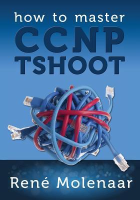 How to Master CCNP TSHOOT by Rene Molenaar